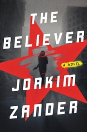 The Believer - A Novel ebook by Joakim Zander
