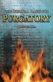 The Biblical Basis for Purgatory ebook by John Salza
