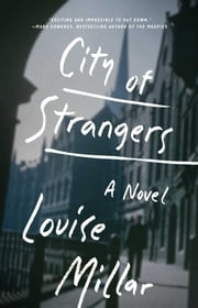 City of Strangers - A Novel ebook by Louise Millar