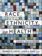 Race, Ethnicity, and Health ebook by Thomas A. LaVeist,Lydia A. Isaac