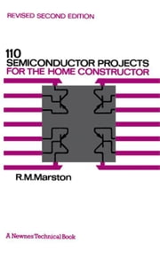 110 Semiconductor Projects for the Home Constructor ebook by Marston, R. M.