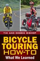 Bicycle Touring How-To - What We Learned ebook by Debbie Bishop, Tim Bishop