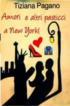 Amori e altri pasticci a New York! ebook by Tiziana Pagano