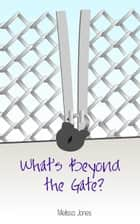 What's Beyond the Gate? ebook by Melissa Jones
