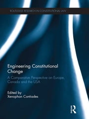 Engineering Constitutional Change - A Comparative Perspective on Europe, Canada and the USA ebook by Xenophon Contiades