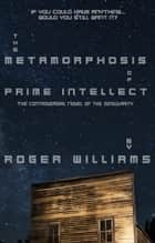 The Metamorphosis of Prime Intellect ebook by Roger Williams