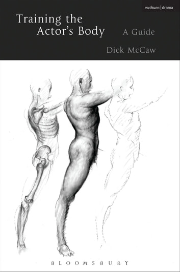Training the Actor's Body - A Guide ebook by Dick McCaw