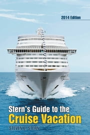 Stern's Guide to the Cruise Vacation: 2014 Edition ebook by Steven B. Stern