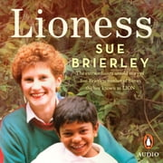 Lioness - The extraordinary untold story of Sue Brierley, mother of Saroo, the boy known as LION audiobook by Sue Brierley
