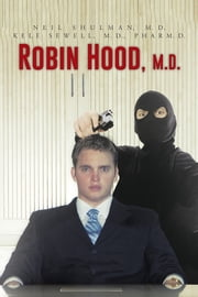 Robin Hood, M.D. ebook by Neil Shulman, M.D.