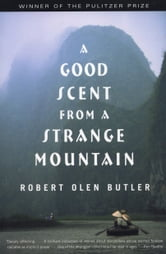 A Good Scent from a Strange Mountain - Stories ebook by Robert Olen Butler