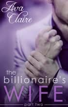 The Billionaire's Wife (Part Two) - The Billionaire's Wife, #2 ebook by Ava Claire
