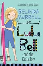 Lulu Bell and the Koala Joey ebook by Belinda Murrell, Serena Geddes