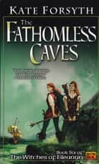 The Fathomless Caves ebook by Kate Forsyth