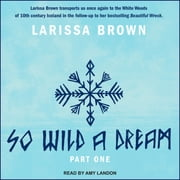 So Wild A Dream audiobook by Larissa Brown