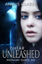 Ishtar Unleashed ebook by Angus Clarke