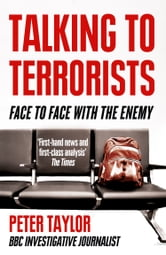 Talking to Terrorists: A Personal Journey from the IRA to Al Qaeda ebook by Peter Taylor