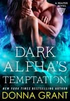 Dark Alpha's Temptation - A Reaper Novel eBook by Donna Grant