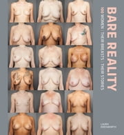 Bare Reality: 100 Women, Their Breasts, Their Stories ebook by Laura Dodsworth