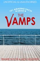 101 Amazing Facts about The Vamps eBook by Jack Goldstein