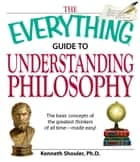 The Everything Guide to Understanding Philosophy ebook by Kenneth Shouler