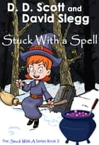 Stuck with a Spell ebook by D. D. Scott,David Slegg