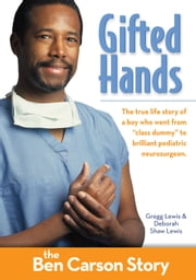 Gifted Hands, Kids Edition: The Ben Carson Story ebook by Gregg Lewis,Deborah Shaw Lewis