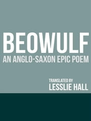 Beowulf: An Anglo-Saxon Epic Poem ebook by J. Lesslie Hall