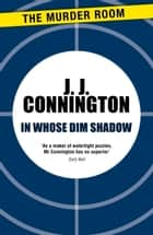 In Whose Dim Shadow ebook by J. J. Connington