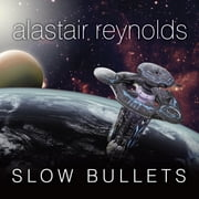 Slow Bullets audiobook by Alastair Reynolds