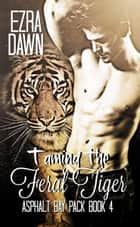 Taming the Feral Tiger ebook by Ezra Dawn