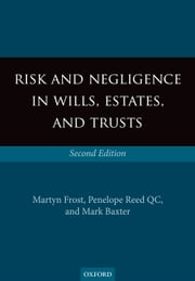 Risk and Negligence in Wills, Estates, and Trusts ebook by Martyn Frost,Penelope Reed QC,Mark Baxter