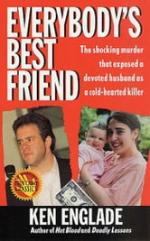 Everybody's Best Friend - The True Story of a Marriage That Ended In Murder ebook by Ken Englade