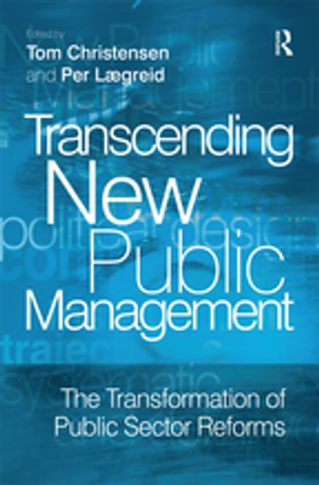 Transcending New Public Management - The Transformation of Public Sector Reforms ebook by Per Lægreid