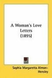 A Woman's Love Letters ebook by Sophie M. Almon-Hensley