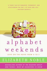 Alphabet Weekends - Love on the Road from A to Z ebook by Elizabeth Noble