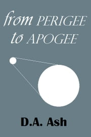 From Perigee To Apogee ebook by D.A. Ash