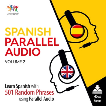 Spanish Parallel Audio - Learn Spanish with 501 Random Phrases using Parallel Audio - Volume 2 audiobook by Lingo Jump
