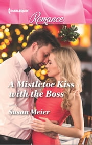 A Mistletoe Kiss with the Boss 電子書籍 Susan Meier
