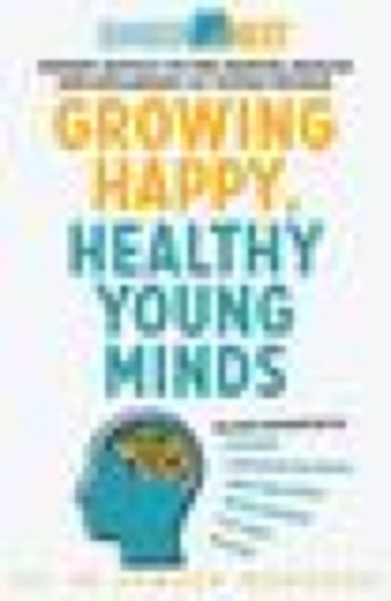 Growing Happy, Healthy Young Minds - Expert advice on the mental health and wellbeing of young people ebook by Ramesh Manocha