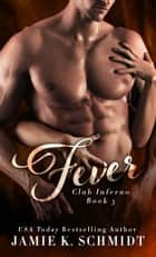 Fever - The Club Inferno Series, #3 ebook by Jamie K. Schmidt