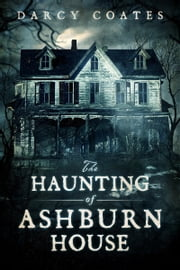 The Haunting of Ashburn House ebook by Darcy Coates