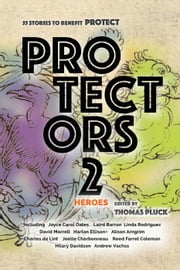 Protectors 2: Heroes - Protectors Anthologies, #2 eBook by Andrew Vachss, Joyce Carol Oates, Hilary Davidson,...