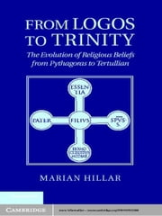 From Logos to Trinity - The Evolution of Religious Beliefs from Pythagoras to Tertullian ebook by Marian Hillar