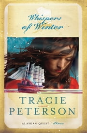 Whispers of Winter (Alaskan Quest Book #3) ebook by Tracie Peterson