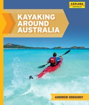 Kayaking around Australia ebook by Andrew Gregory