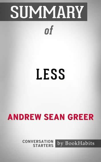 Summary of Less: A Novel by Andrew Sean Greer | Conversation Starters ebook by Book Habits