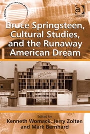 Bruce Springsteen, Cultural Studies, and the Runaway American Dream ebook by Mr Jerry Zolten,Mr Mark Bernhard,Dr Kenneth Womack,Professor Stan Hawkins,Professor Lori Burns