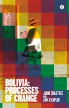 Bolivia - Processes of Change ebook by John Crabtree, Ann Chaplin