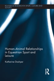 Human–Animal Relationships in Equestrian Sport and Leisure ebook by Katherine Dashper